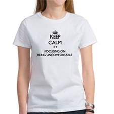Keep Calm by focusing on Being Uncomfortab T-Shirt