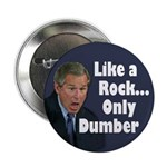 Like a Rock, Only Dumber (Button)