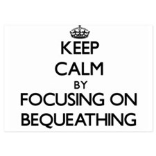 Keep Calm by focusing on Bequeathing Invitations