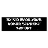 MY KID MADE YOUR HONOR STUDEN Bumper Bumper Sticker
