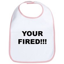 Your Fired Bib