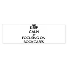 Keep Calm by focusing on Bookcases Bumper Bumper Sticker