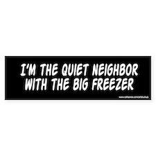 Quiet Neighbor Big Freezer Bumper Bumper Sticker