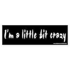 I'm a Little Bit Crazy Bumper Bumper Sticker