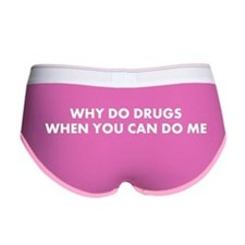 Why Do Drugs When You Can Me Women's Boy Brief