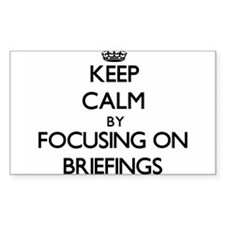 Keep Calm by focusing on Briefings Decal
