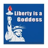 Liberty is a Goddess Tile Coaster