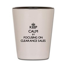 Keep Calm by focusing on Clearance Sale Shot Glass