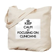 Keep Calm by focusing on Clinicians Tote Bag