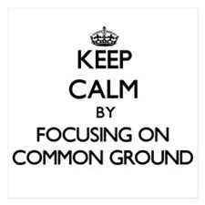 Keep Calm by focusing on Common Ground Invitations