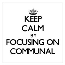 Keep Calm by focusing on Communal Invitations