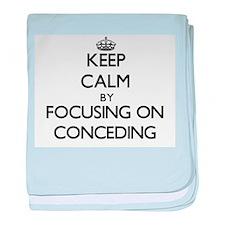 Keep Calm by focusing on Conceding baby blanket