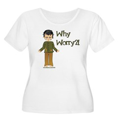 Why Worry? Women's Plus Size Scoop Neck T-Shirt