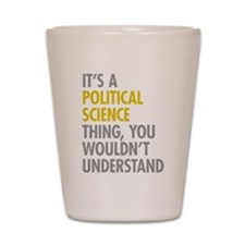 Political Science Thing Shot Glass