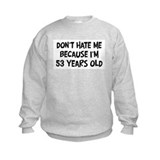 Dont Hate me: 53 Years Old Sweatshirt