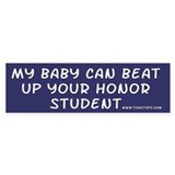 My Baby Can Beat Up Your Honor Student (Bumper)