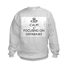 Keep Calm by focusing on Databases Sweatshirt