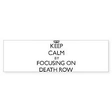 Keep Calm by focusing on Death Row Bumper Bumper Sticker