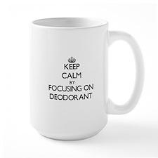 Keep Calm by focusing on Deodorant Mugs