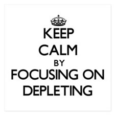 Keep Calm by focusing on Depleting Invitations