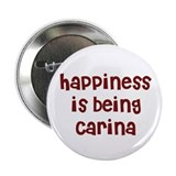 happiness is being Carina Button