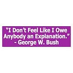 Bush Owes No Explanation? bumper sticker