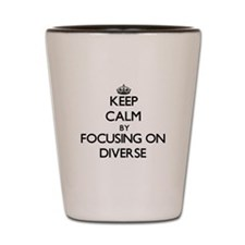 Keep Calm by focusing on Diverse Shot Glass