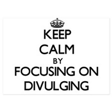 Keep Calm by focusing on Divulging Invitations