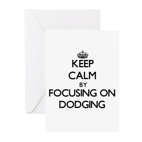 Keep Calm by focusing on Dodging Greeting Cards