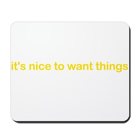 It's nice to want things Mousepad