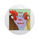 You N Me Babe! Ornament (Round)