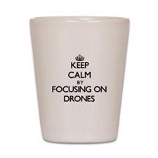 Keep Calm by focusing on Drones Shot Glass