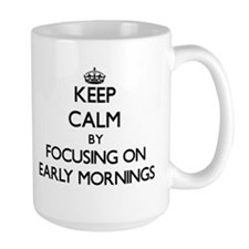 Keep Calm by focusing on EARLY MORNINGS Mugs