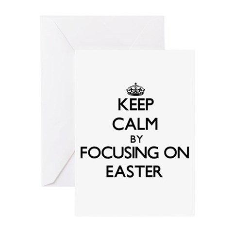 Keep Calm by focusing on EASTER Greeting Cards