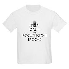 Keep Calm by focusing on EPOCHS T-Shirt