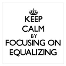 Keep Calm by focusing on EQUALIZING Invitations