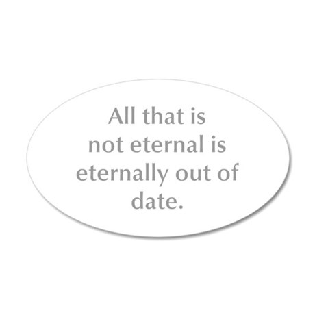 All that is not eternal is eternally out of date W