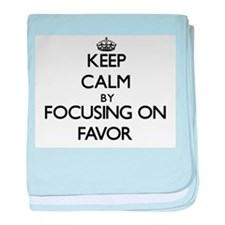 Keep Calm by focusing on Favor baby blanket