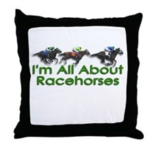 I'm All About Racehorses Throw Pillow