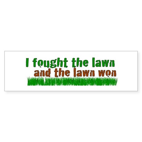 I fought the lawn Bumper Sticker