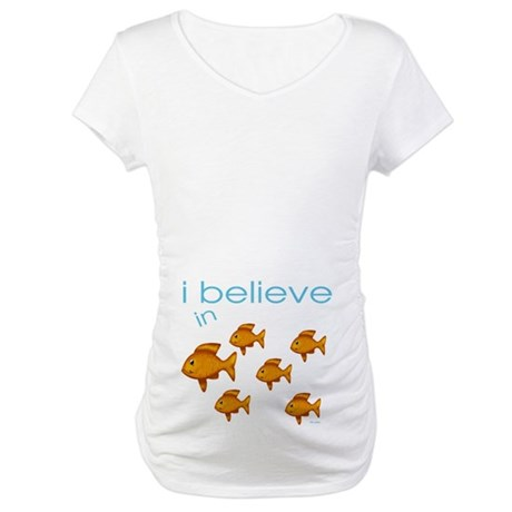 I believe in fish Maternity T-Shirt