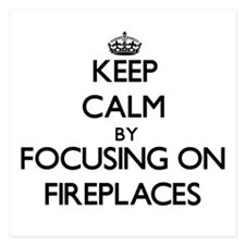 Keep Calm by focusing on Fireplaces Invitations
