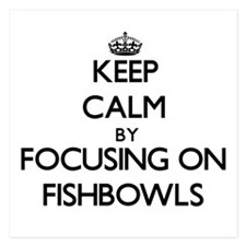 Keep Calm by focusing on Fishbowls Invitations