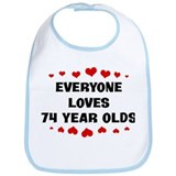 Everyone Loves 74 Year Olds Bib