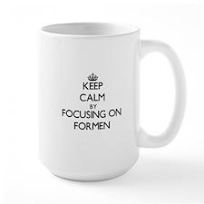 Keep Calm by focusing on Formen Mugs