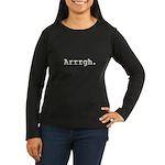 Arrrgh. Women's Long Sleeve Dark T-Shirt