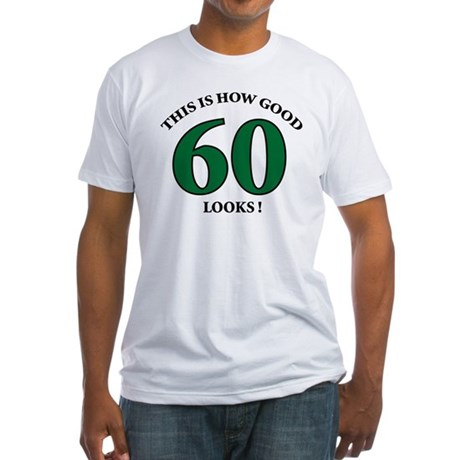 How Good - 60 Looks Fitted T-Shirt