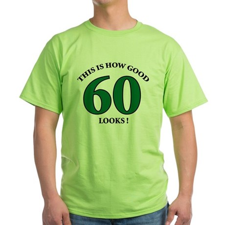 How Good - 60 Looks Green T-Shirt