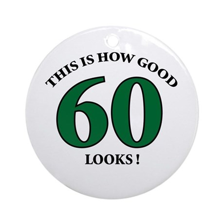 How Good - 60 Looks Ornament (Round)