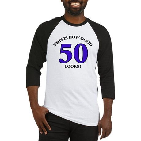 How Good - 50 Looks Baseball Jersey
